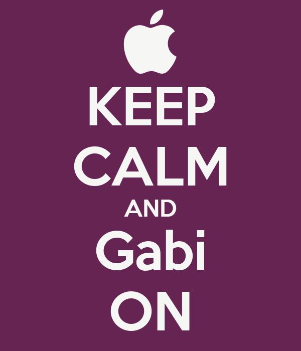 KEEP CALM AND Gabi ON