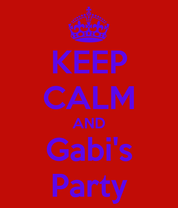KEEP CALM AND Gabi's Party