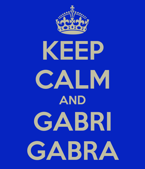 KEEP CALM AND GABRI GABRA