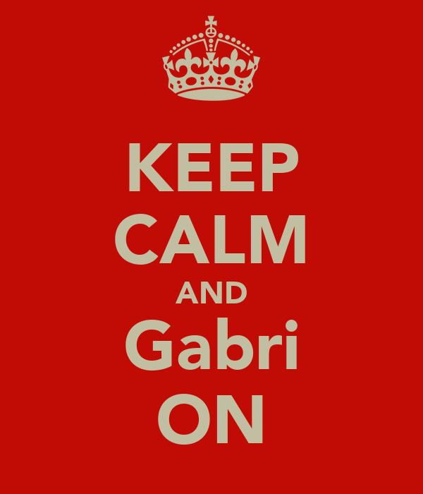 KEEP CALM AND Gabri ON