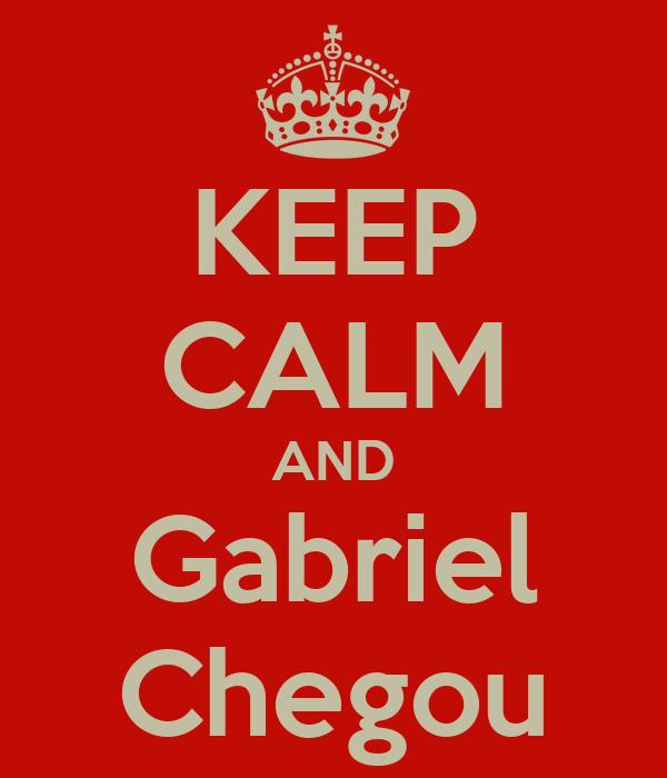 KEEP CALM AND Gabriel Chegou