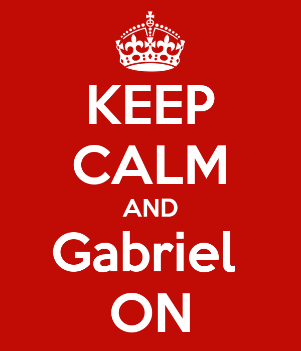 KEEP CALM AND Gabriel  ON