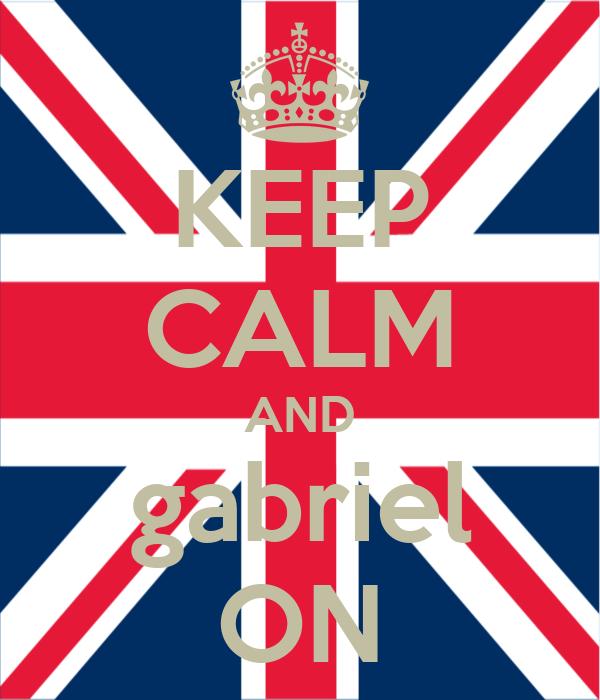 KEEP CALM AND gabriel ON