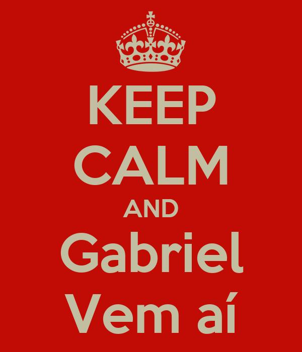 KEEP CALM AND Gabriel Vem aí