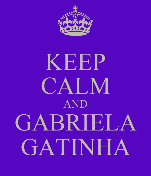 KEEP CALM AND GABRIELA GATINHA