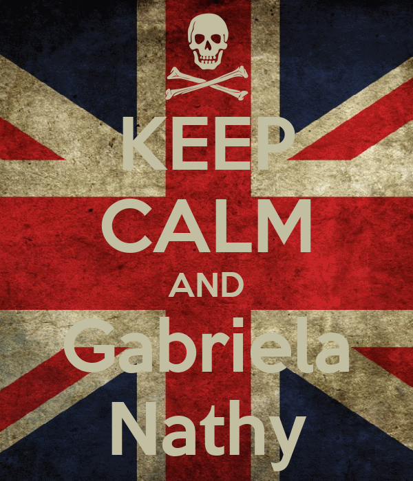 KEEP CALM AND Gabriela Nathy