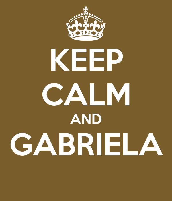 KEEP CALM AND GABRIELA