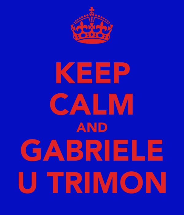 KEEP CALM AND GABRIELE U TRIMON