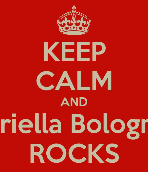 KEEP CALM AND Gabriella Bolognesi  ROCKS