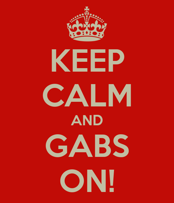 KEEP CALM AND GABS ON!