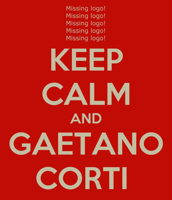 KEEP CALM AND GAETANO CORTI