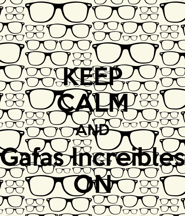 KEEP CALM AND Gafas Increibles ON