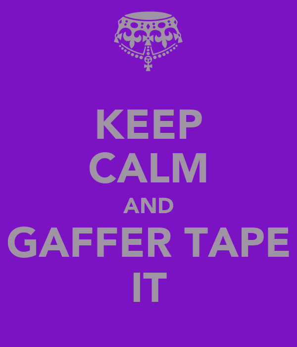 KEEP CALM AND GAFFER TAPE IT