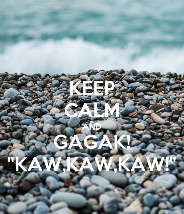 "KEEP CALM AND GAGAK! ""KAW,KAW,KAW!"""