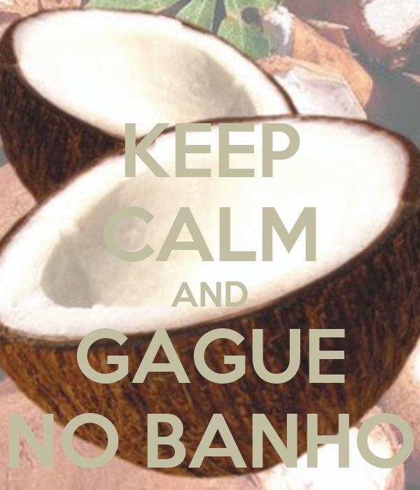 KEEP CALM AND GAGUE NO BANHO
