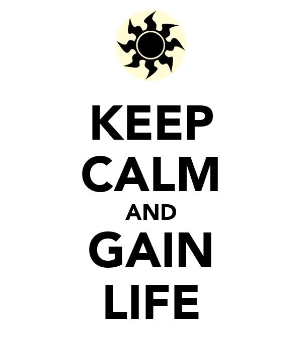 KEEP CALM AND GAIN LIFE