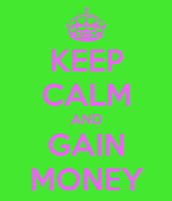 KEEP CALM AND GAIN MONEY