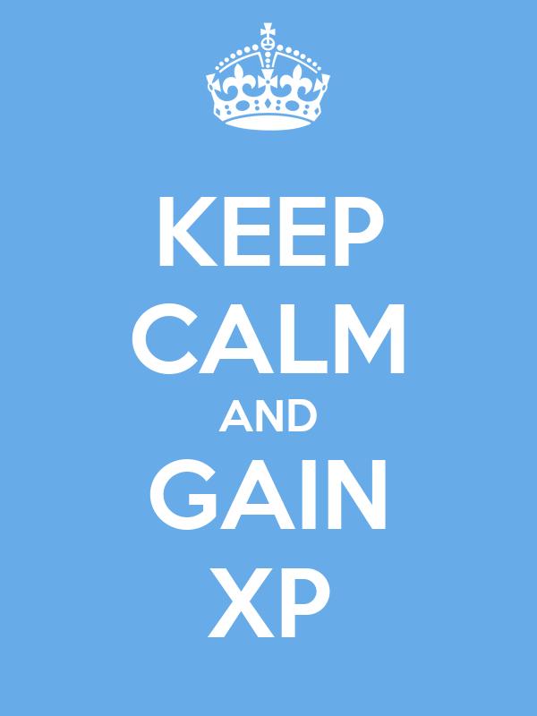 KEEP CALM AND GAIN XP