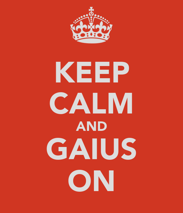 KEEP CALM AND GAIUS ON