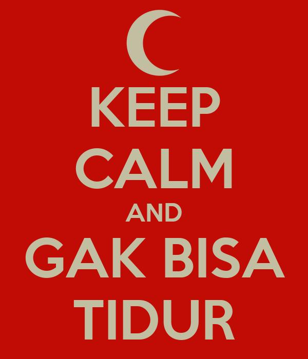 KEEP CALM AND GAK BISA TIDUR