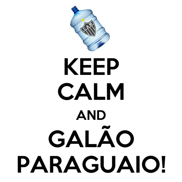 KEEP CALM AND GALÃO PARAGUAIO!