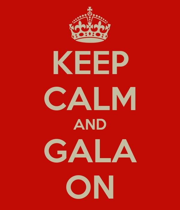 KEEP CALM AND GALA ON