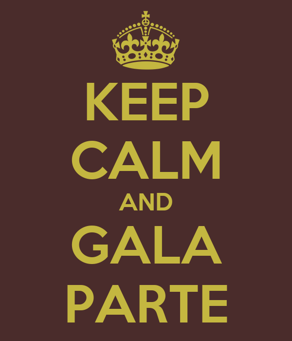 KEEP CALM AND GALA PARTE