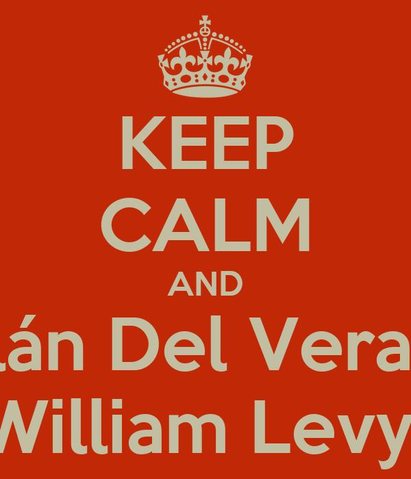KEEP CALM AND Galán Del Verano  William Levy