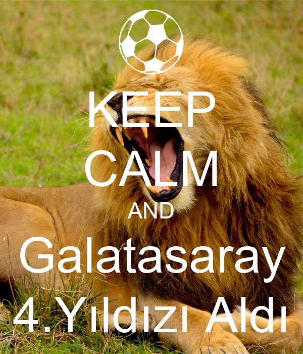 KEEP CALM AND Galatasaray 4.Yıldızı Aldı