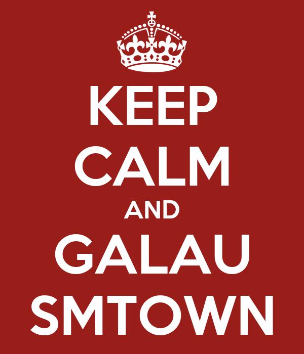 KEEP CALM AND GALAU SMTOWN