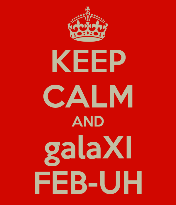 KEEP CALM AND galaXI FEB-UH