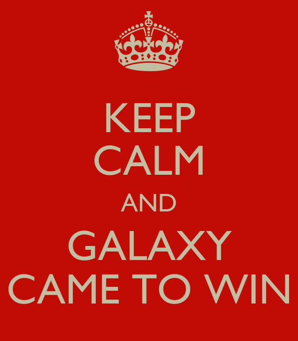 KEEP CALM AND GALAXY CAME TO WIN