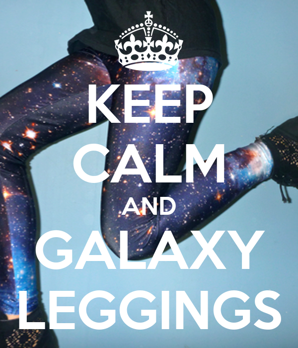 KEEP CALM AND GALAXY LEGGINGS