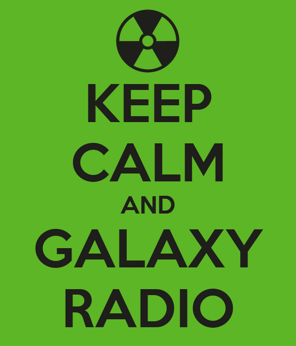 KEEP CALM AND GALAXY RADIO