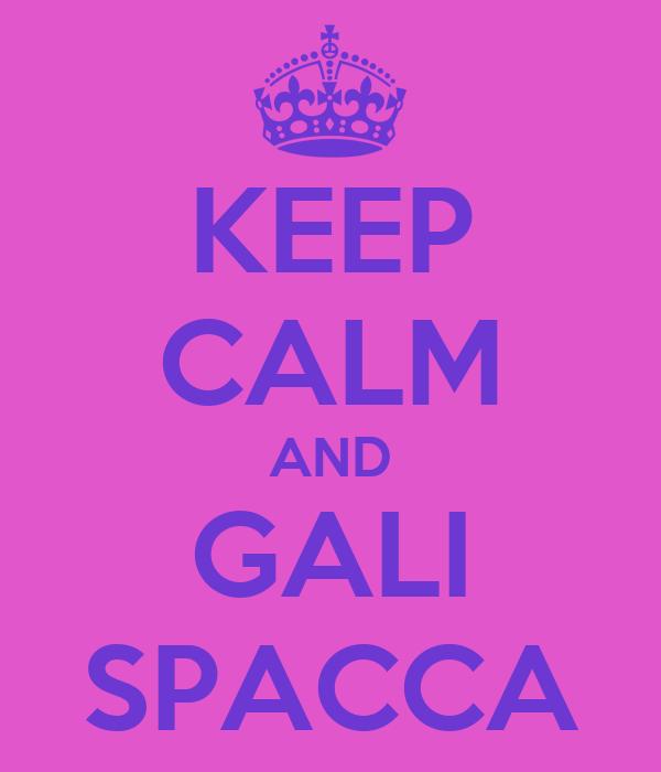 KEEP CALM AND GALI SPACCA