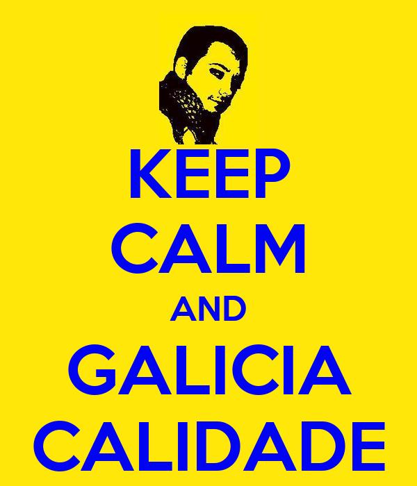 KEEP CALM AND GALICIA CALIDADE