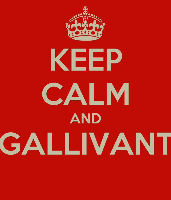 KEEP CALM AND GALLIVANT