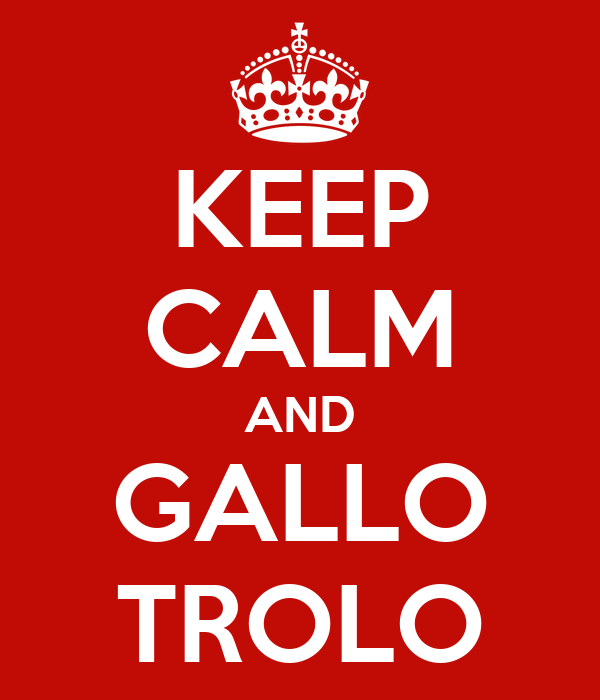 KEEP CALM AND GALLO TROLO