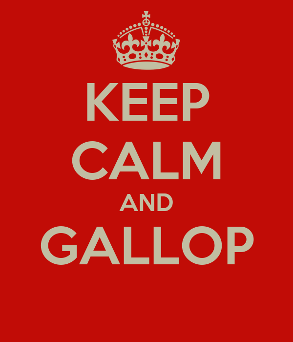 KEEP CALM AND GALLOP