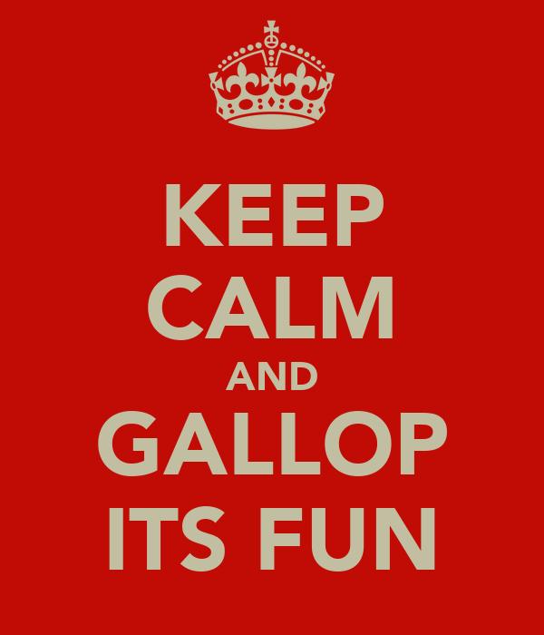 KEEP CALM AND GALLOP ITS FUN