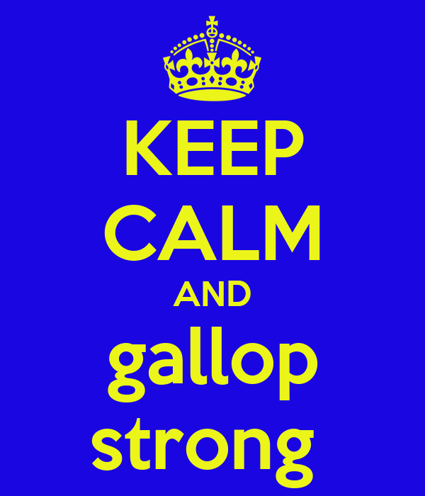 KEEP CALM AND gallop strong