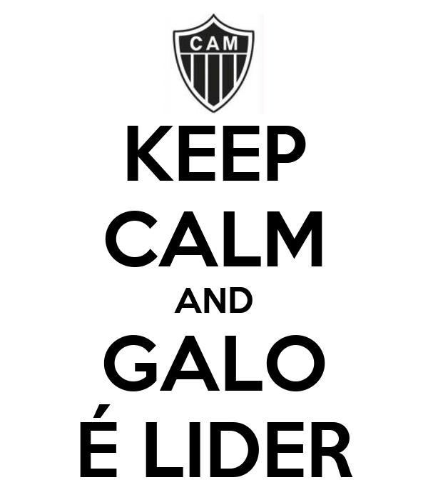 KEEP CALM AND GALO É LIDER