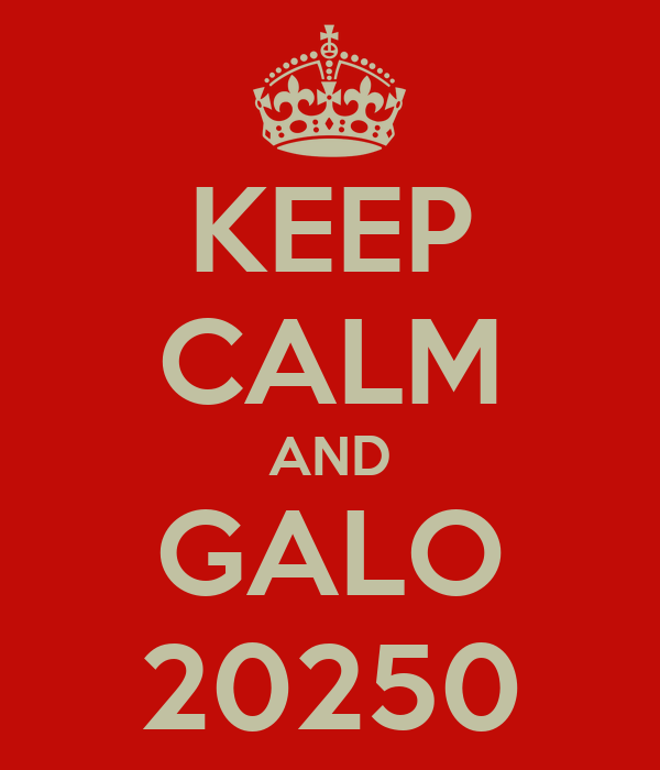 KEEP CALM AND GALO 20250