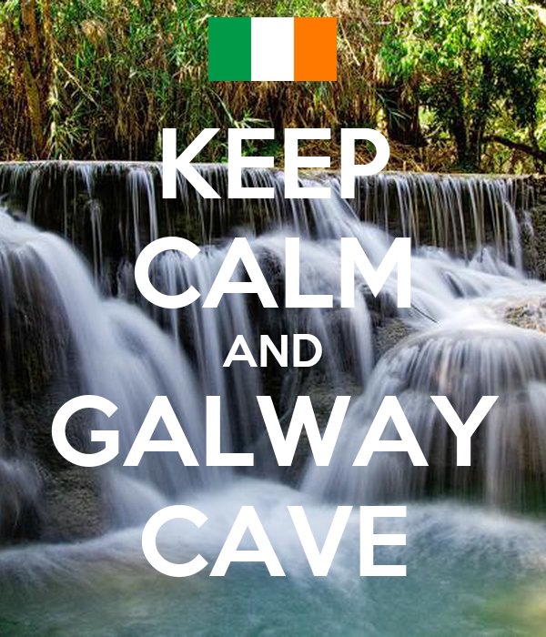 KEEP CALM AND GALWAY CAVE