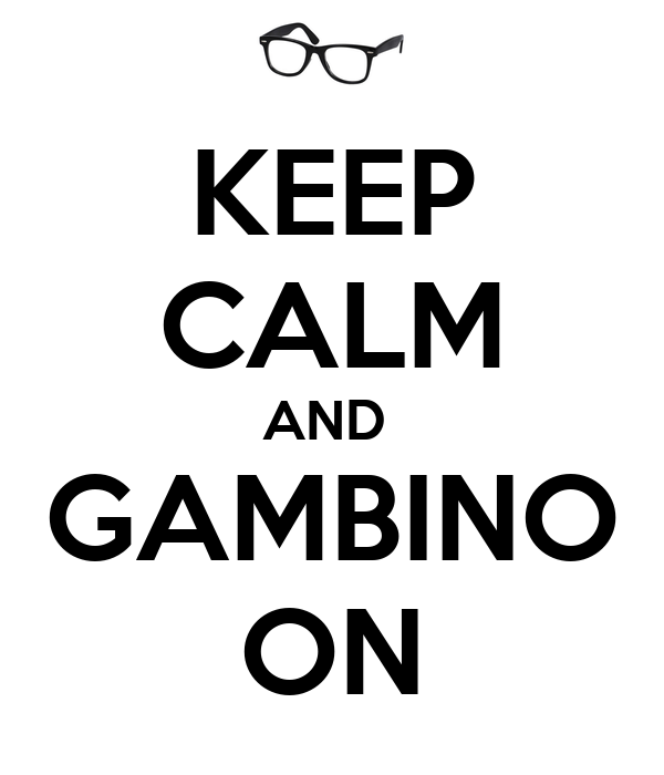 KEEP CALM AND  GAMBINO ON