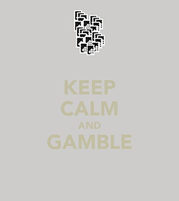 KEEP CALM AND GAMBLE