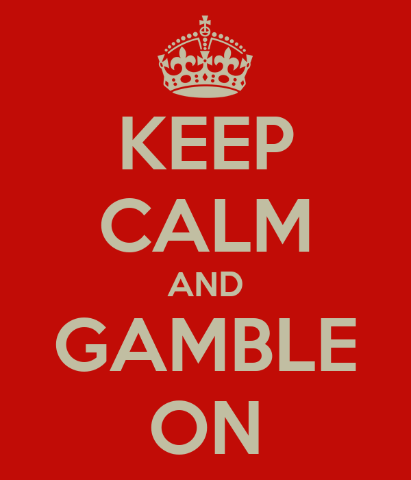 KEEP CALM AND GAMBLE ON