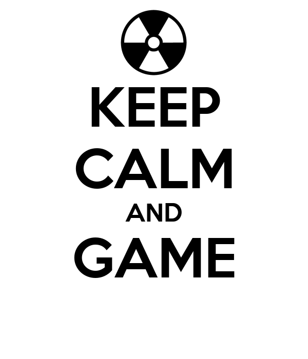 KEEP CALM AND GAME