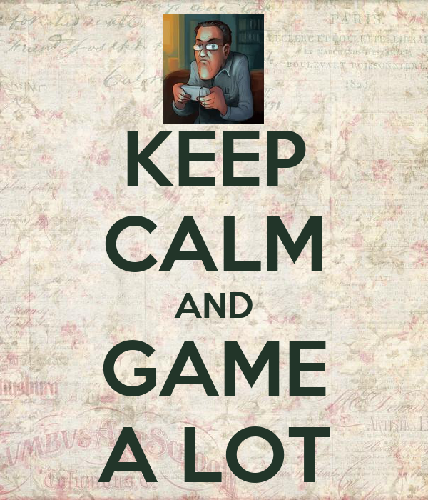 KEEP CALM AND GAME A LOT