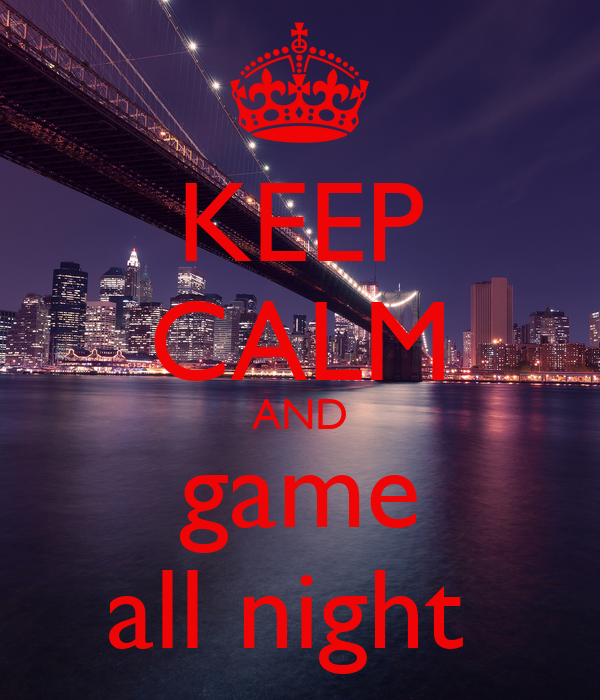 KEEP CALM AND game all night
